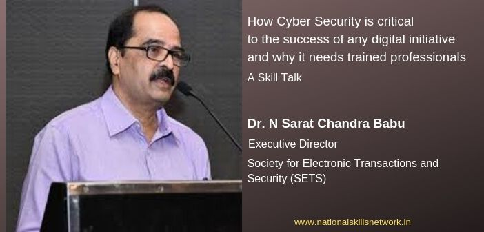 How Cyber Security is critical to the success of any digital initiative and why it needs trained professionals