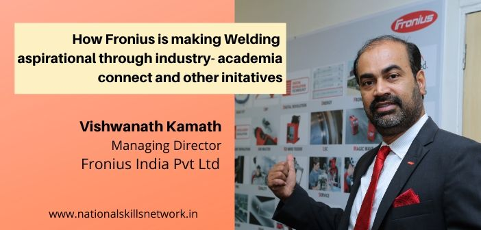 How Fronius is making Welding aspirational through industry-academia connect and other initiatives
