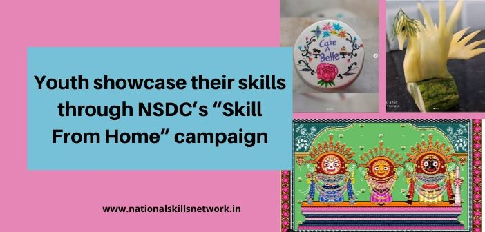 """outh showcase their skills through NSDC's """"Skill From Home"""" campaign"""