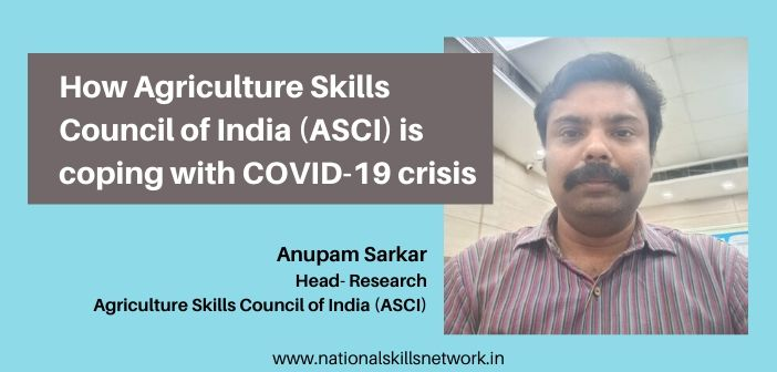 How Agriculture Skills Council of India (ASCI) is coping the COVID-19 crisis