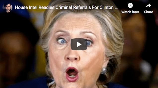 "WATCH: House Intel Readies Criminal Referrals For Clinton Operatives Who ""Perpetuated This Hoax"""