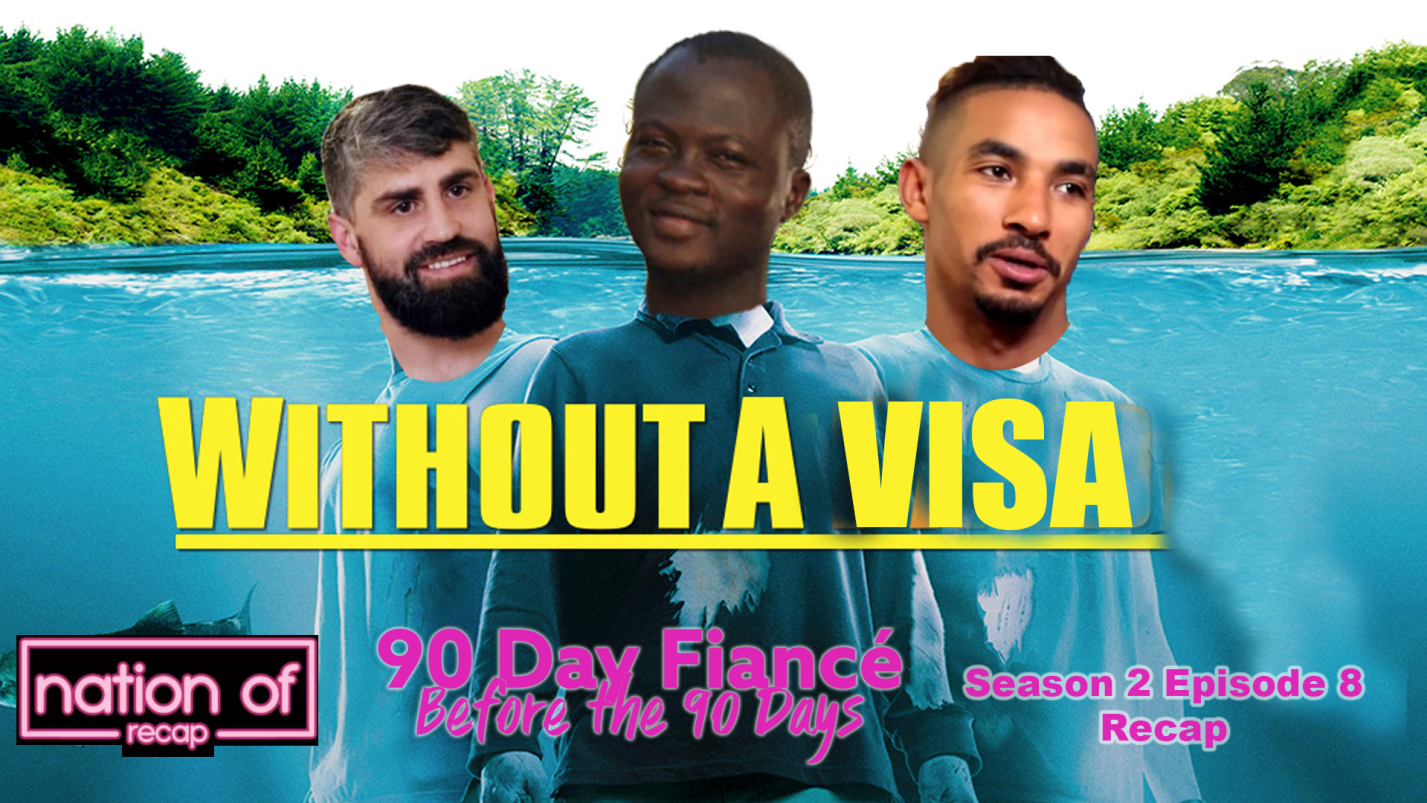 Nation of Recap 258: 90 Day Fiance: Before the 90 Days Season Two