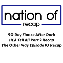 90 Day Fiance After Dark 09: The Other Way Episode 10/HEA