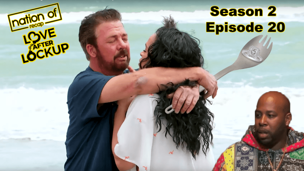 Love After Lockup Season Two Episode 20 Recap Nation Of Recap podcast