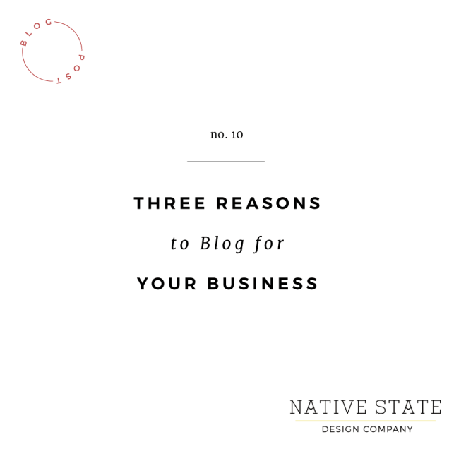 Three Reasons to Blog for your Business | Native State Design Co.