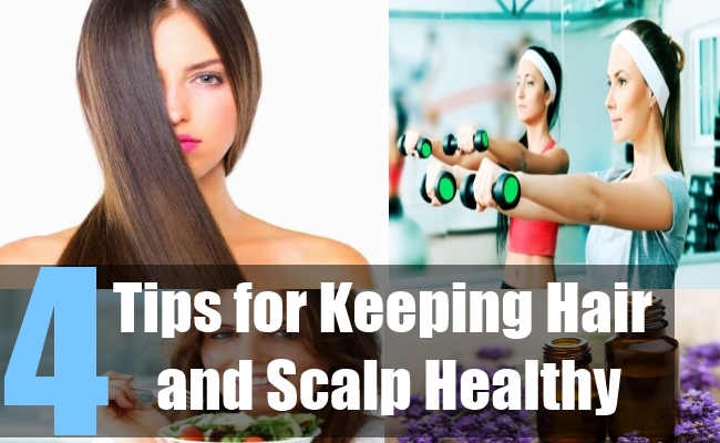 4 Tips for Keeping Hair and Scalp Healthy