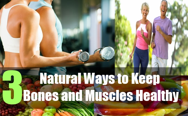 3 Natural Ways to Keep Bones and Muscles Healthy