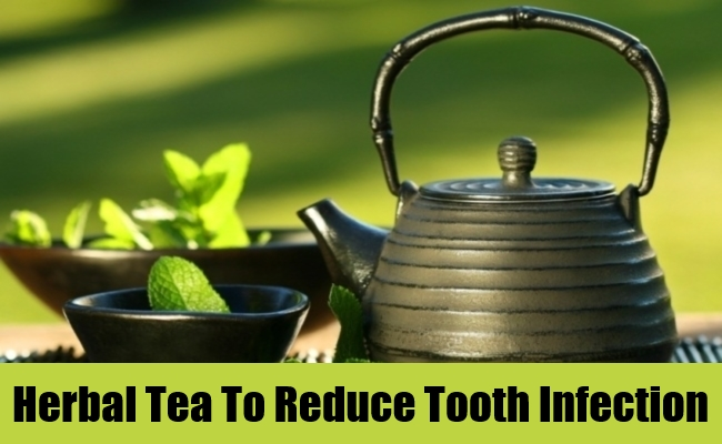 Herbal Tea To Reduce Tooth Infection