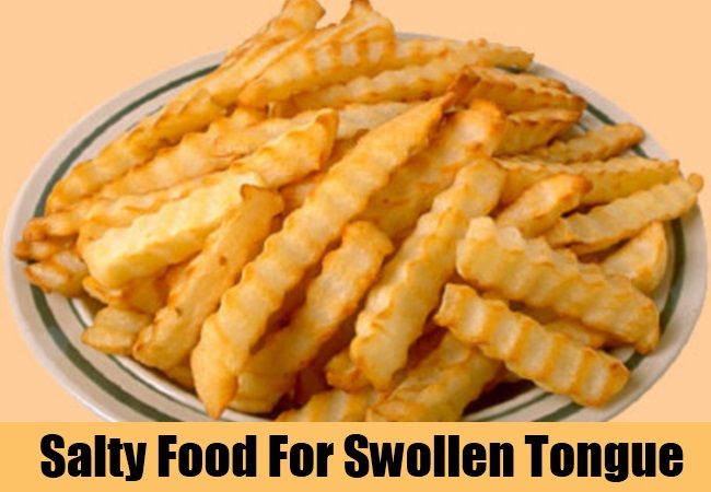 Salty Food For Swollen Tongue