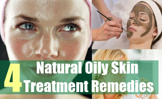4 Natural Oily Skin Treatment Remedies