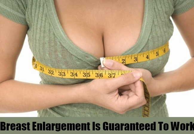 Breast Enlargement Is Guaranteed To Work