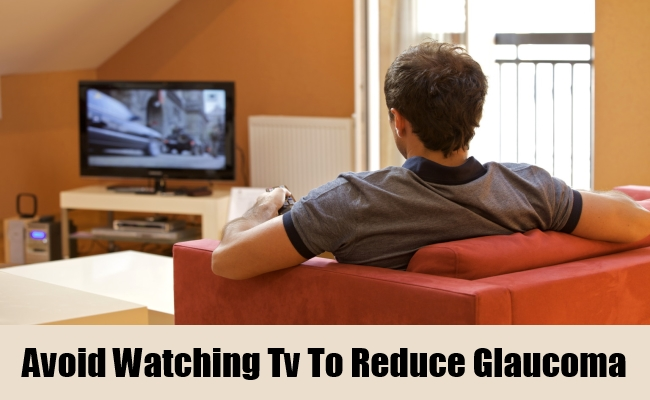 Avoid Watching Tv To Reduce Glaucoma