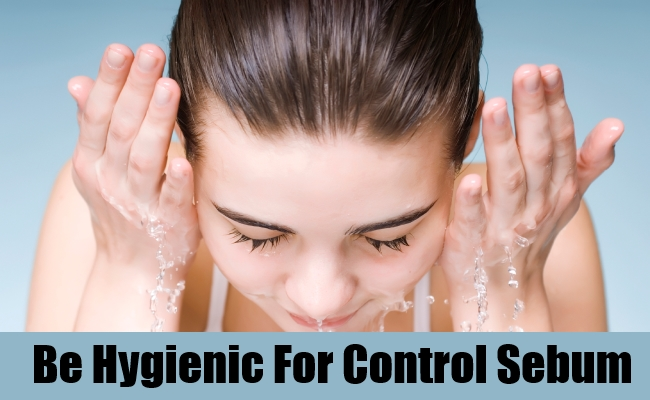 Be Hygienic For Control Sebum