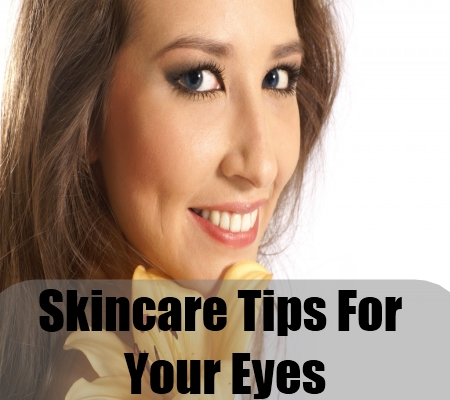 Skincare Tips For Your Eyes