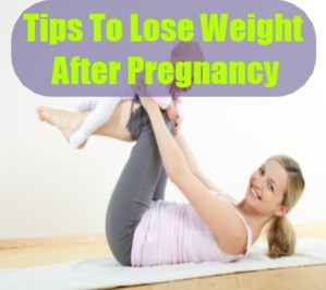 Tips To Lose Weight After Pregnancy