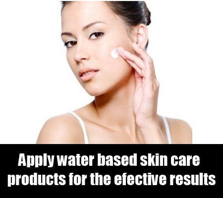 Make Use of Water Based Skin Care Products