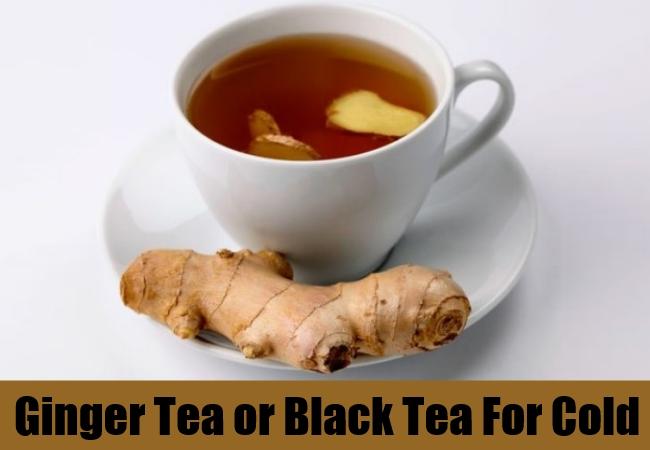 Ginger Tea or Black Tea