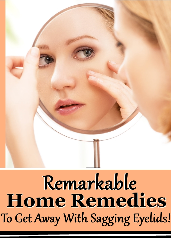 5 Remarkable Home Remedies To Get Away With Sagging Eyelids!
