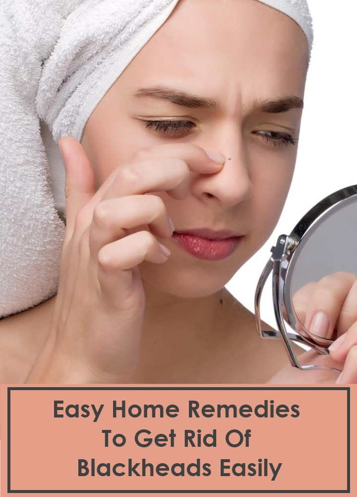 Easy Home Remedies To Get Rid Of Blackheads Easily