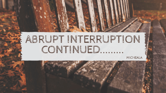 Abrupt Interruption