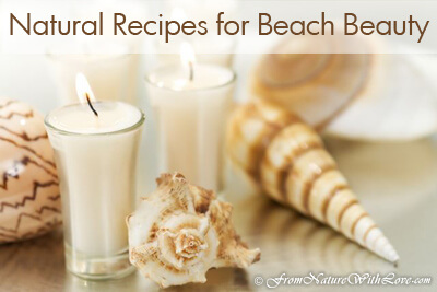Natural Recipes for Beach Beauty