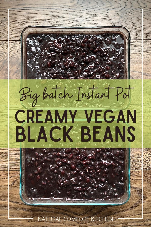 Big batch Instant Pot creamy black beans: no soaking, no dairy, no blending, and no oil!