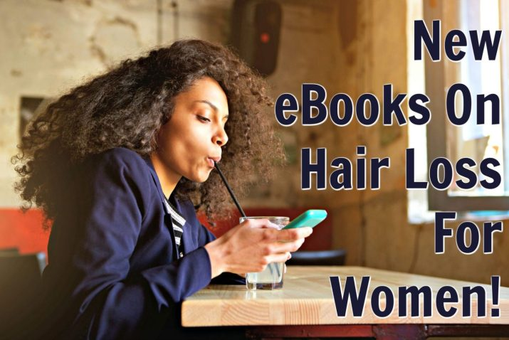 Check out the new eBook for hair loss in all women but also check out the highly detailed eBook on Black Women and our hair loss struggles. Find out why this is happening and learn expert solutions to stop your hair loss issues.