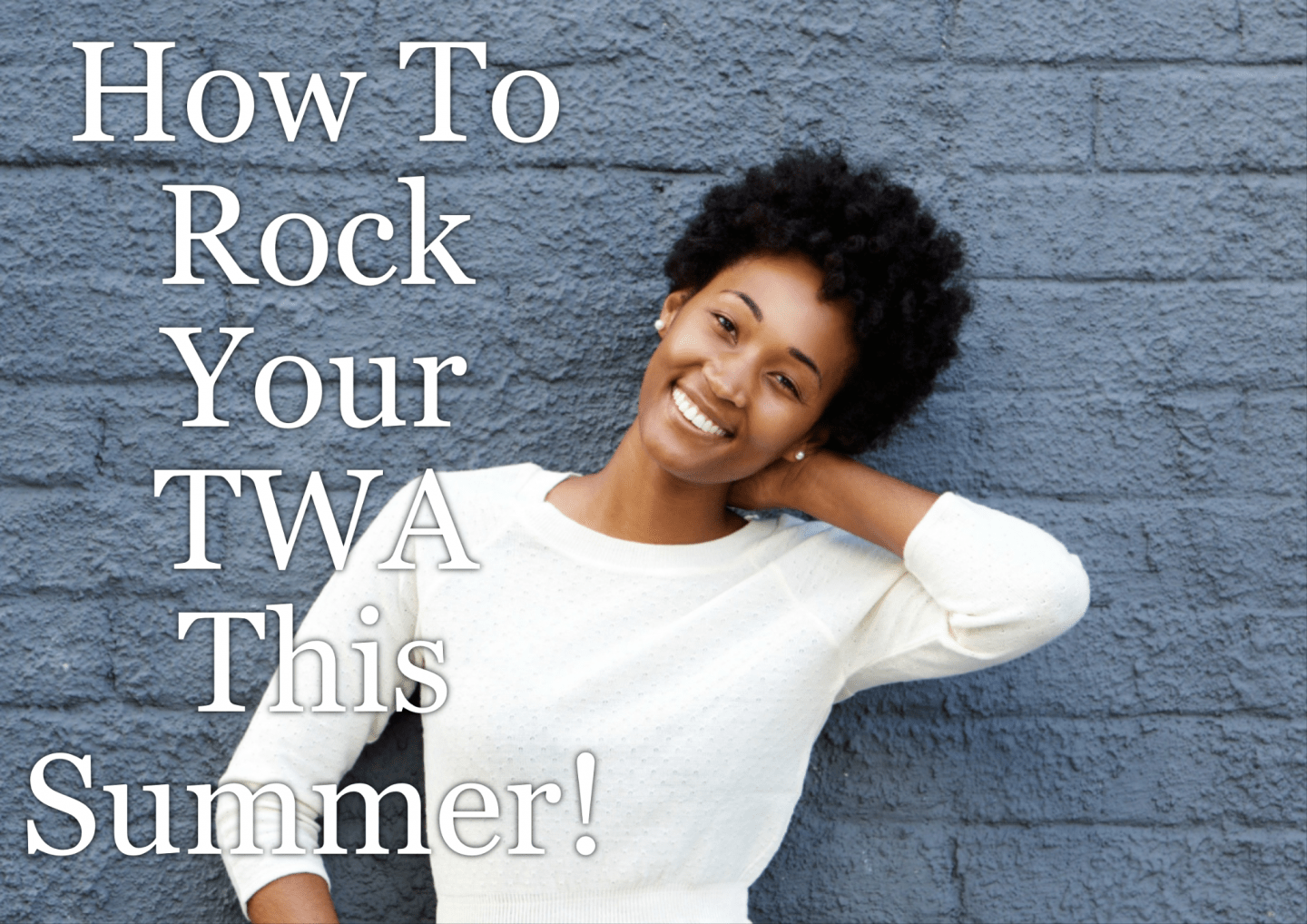 How to spruce up your summer with a fabulous TWA - teeny weeny afro. The TWA is almost synonymous with natural hair or going natural.