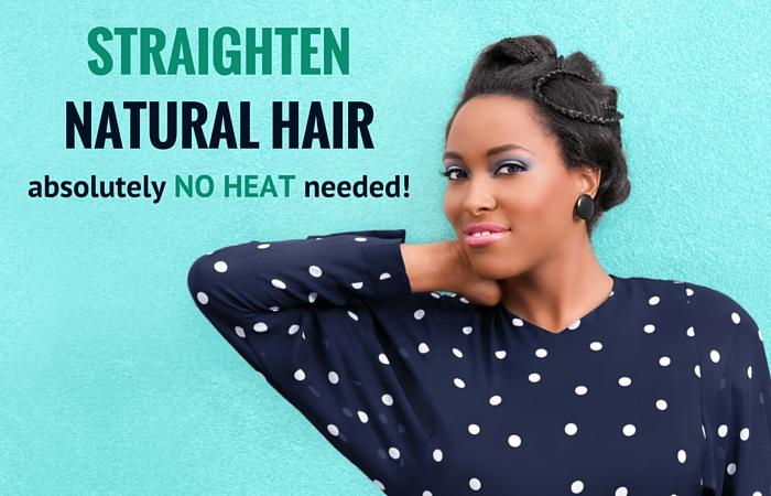 straighten natural hair no heat