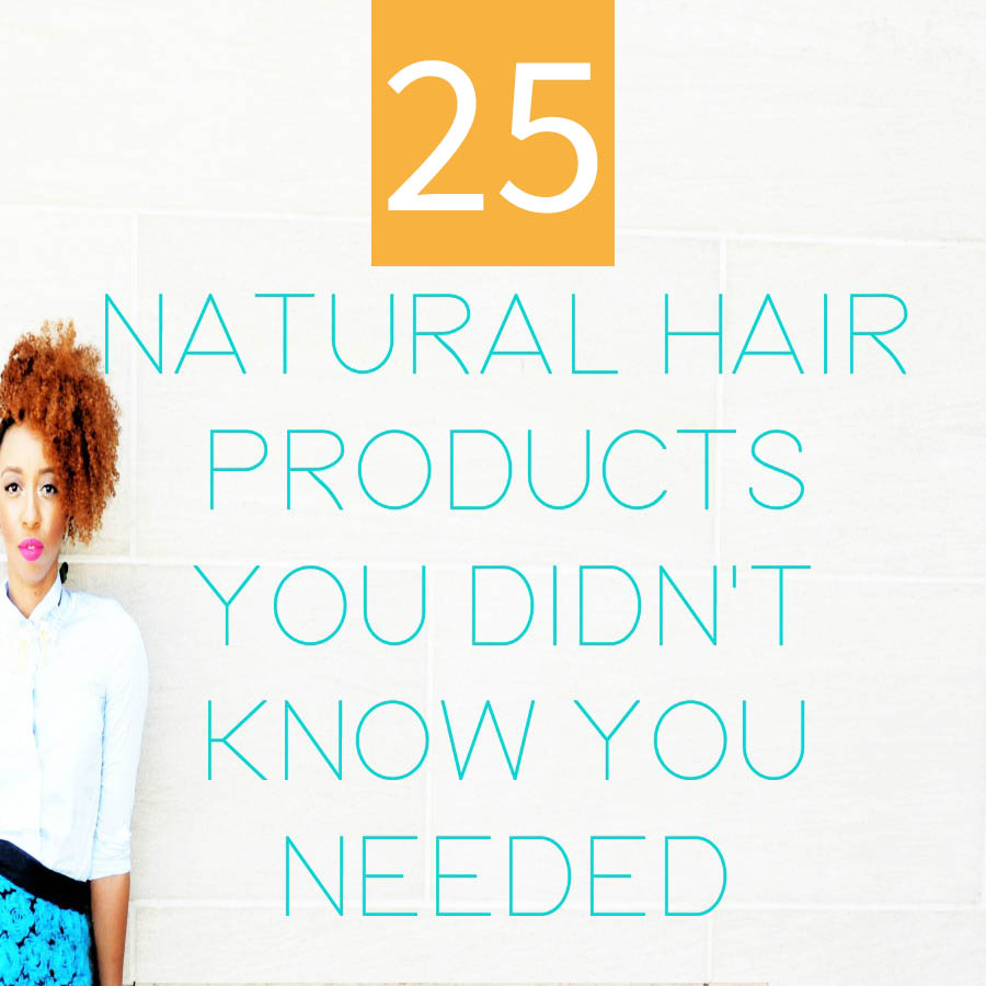 25 Natural Hair Products You Didn't Know You Needed