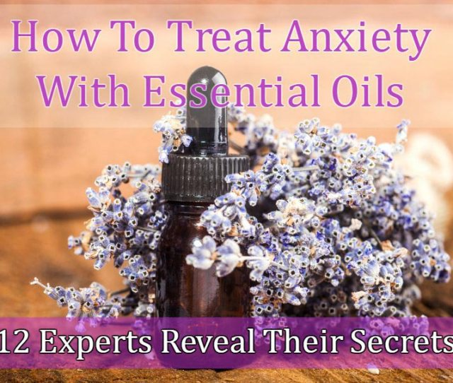 How To Treat Anxiety With Essential Oils  Experts Reveal Their Secrets