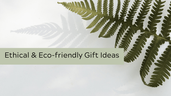 Ethical & Eco-friendly Gift Ideas