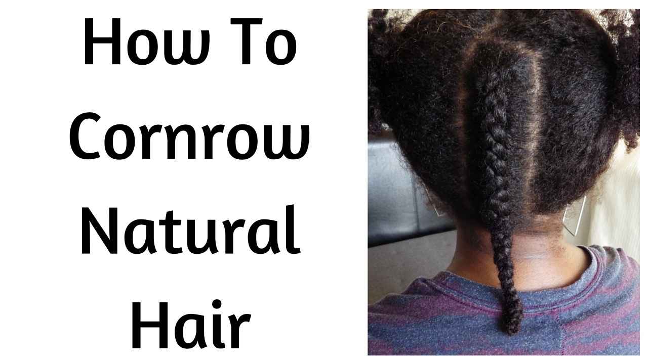 How To Cornrow Natural Hair