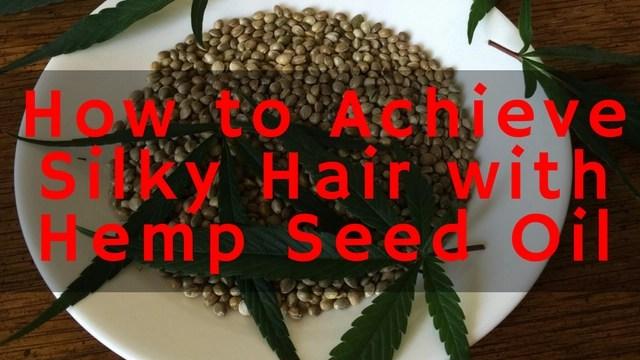 how to achieve silky hair with hemp seed oil
