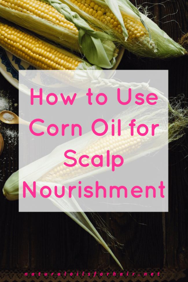 How to Use Corn Oil for Scalp Nourishment