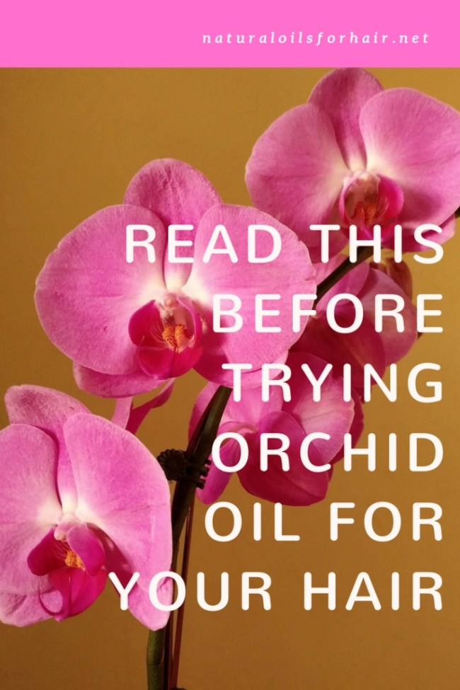 Read this before adding orchid oil to your hair regimen. It's not exactly what you'd expect from a natural oil