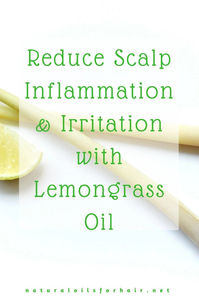 Reduce Scalp Inflammation & Irritation with Lemongrass Oil