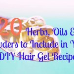 20 Herbs, Oils & Powders to Include in Your DIY Hair Gel – Part 2