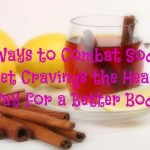 4 Ways to Combat Soda & Sweet Cravings the Healthy Way for a Better Body