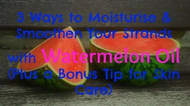 3-ways-to-use-watermelon-oil-for-hair