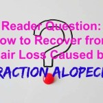 Reader Question: How to Recover from Hair Loss Caused by Traction Alopecia