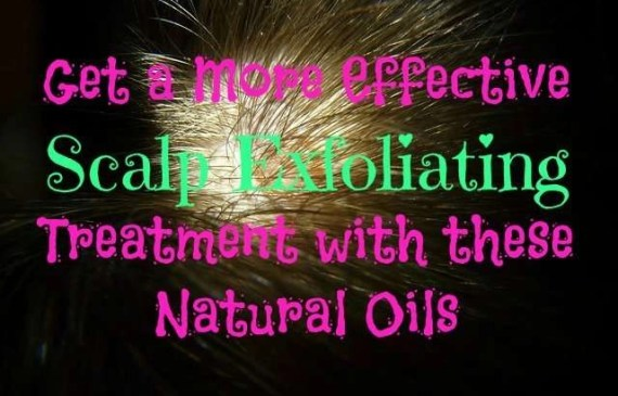 Get a More Effective Scalp Exfoliating Treatment with these Natural Oils
