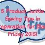 5 Product Junkie Saving Tips in Preparation for Black Friday 2015!