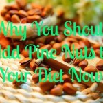 Why You Should Add Pine Nuts to Your Diet Now!