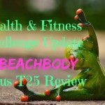 Health & Fitness Challenge Update + Beachbody Focus T25 Review