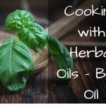 Cooking with Herbal Oils – Basil Oil