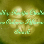 Healthy Recipe Challenge: Low Calorie Afternoon Snack