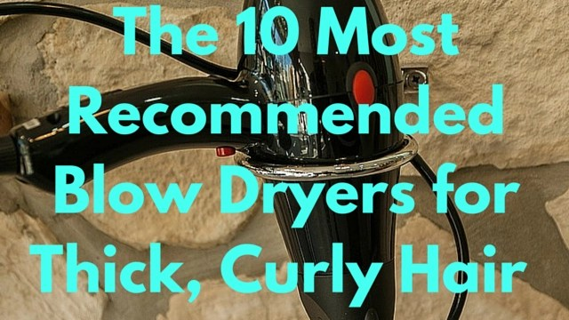 top-10-most-recommended-blow-dryers-thick-culry-natural-hair