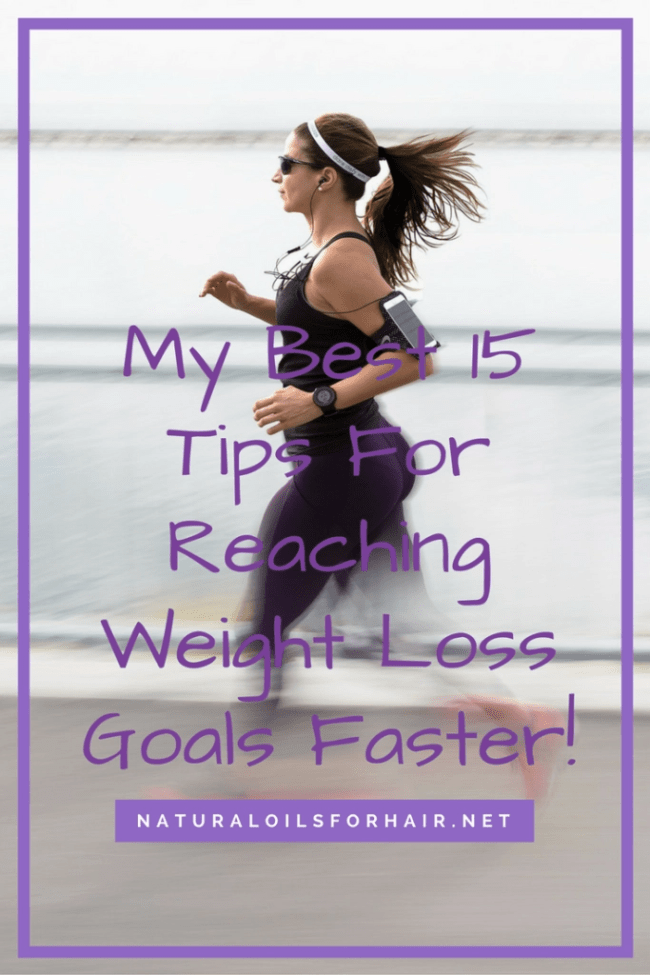 My Best 15 Tips For Reaching Weight Loss Goals Faster