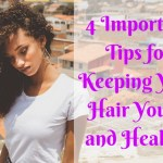 4 Important Tips for Keeping Your Hair Young and Healthy